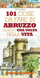 101 cose da fare in Abruzzo almeno una volta nella vita da Luisa Gasbarri