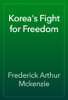 Frederick Arthur Mckenzie - Korea's Fight for Freedom artwork