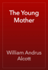 William Andrus Alcott - The Young Mother artwork