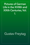 Pictures Of German Life In The XVIIIth And XIXth Centuries Vol I