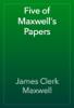 James Clerk Maxwell - Five of Maxwell's Papers artwork