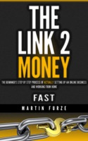 The Link 2 Money: The beginner's step by step process of actually setting up an online business and working from home....fast!