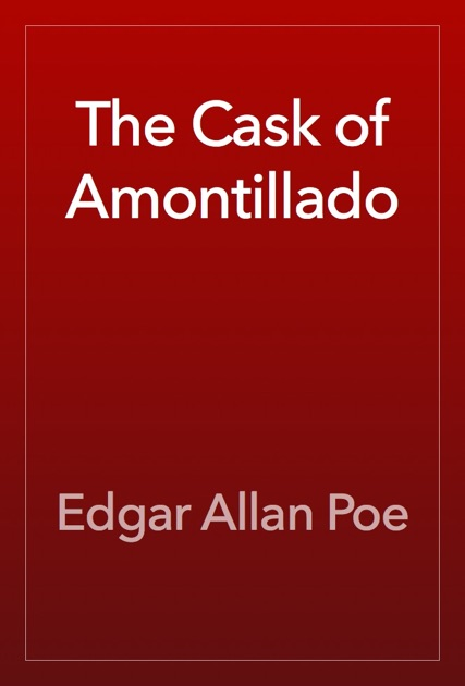 "the cask of amontillado by edgar allan poe book report The cask of amontillado by edgar allan poe critical essay ""don't tread on me"" edgar allan poe was a man like no other he lived a life of full of hardships, from his parents dying at a young age and his foster parents disowning him to marrying his cousin and never settling down in one place."