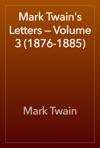 Mark Twains Letters  Volume 3 1876-1885