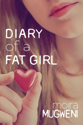 Diary of a Fat Girl - Moira Mugweni - Moira Mugweni