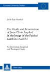 The Death And Resurrection Of Jesus Christ Implied In The Image Of The Paschal Lamb In 1 Cor 57