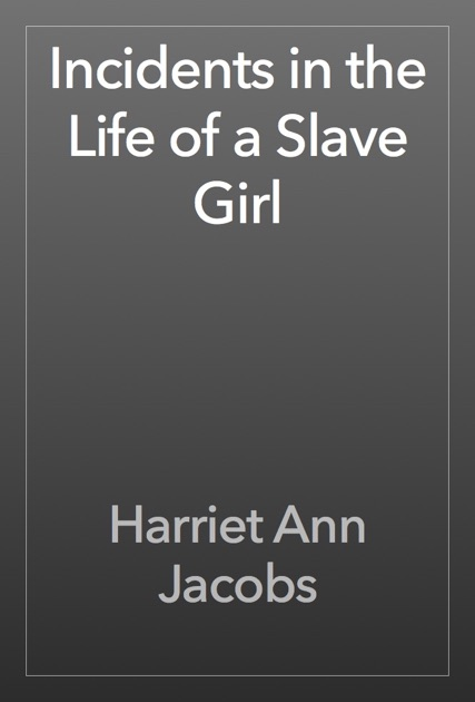 refuge and freedom in the autobiography incidents in the life of a slave girl by harriet ann jacobs Incidents in the life of a slave girl harriet jacobs  and freedom, jacobs's incidents in the life of a  autobiography of harriet jacobs,.