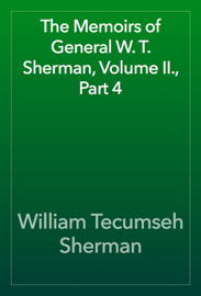 The Memoirs of General W. T. Sherman, Volume II., Part 4 book