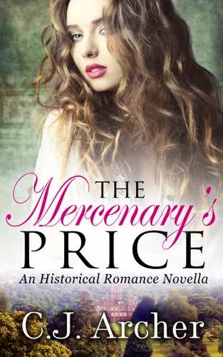 C.J. Archer - The Mercenary's Price ( Historical Romance Novella)