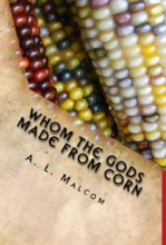 Whom The Gods Made From Corn