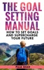 The Goal Setting Manual