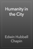 Edwin Hubbell Chapin - Humanity in the City artwork
