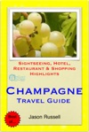 The Champagne Region Of France Including Reims  Epernay Travel Guide - Sightseeing Hotel Restaurant  Shopping Highlights Illustrated