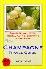 THE CHAMPAGNE REGION OF FRANCE (INCLUDING REIMS & EPERNAY) TRAVEL GUIDE - SIGHTSEEING, HOTEL, RESTAURANT & SHOPPING HIGHLIGHTS (ILLUSTRATED)