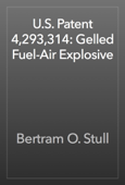 U.S. Patent 4,293,314: Gelled Fuel-Air Explosive