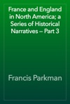 France And England In North America A Series Of Historical Narratives  Part 3