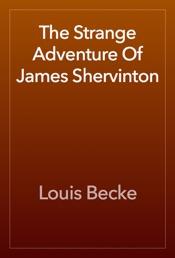 Download and Read Online The Strange Adventure Of James Shervinton