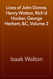 Lives of John Donne, Henry Wotton, Rich'd Hooker, George Herbert, &C, Volume 2