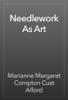 Marianne Margaret Compton Cust Alford - Needlework As Art artwork