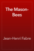 Jean-Henri Fabre - The Mason-Bees artwork