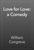 William Congreve - Love for Love: a Comedy artwork
