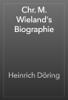 Heinrich Döring - Chr. M. Wieland's Biographie artwork