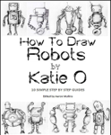 How to Draw Robots by Katie O