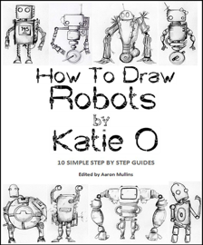 How to Draw Robots by Katie O book