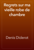 Denis Diderot - Regrets sur ma vieille robe de chambre artwork