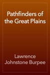 Pathfinders Of The Great Plains