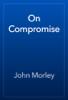 John Morley - On Compromise artwork