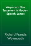 Weymouth New Testament In Modern Speech James