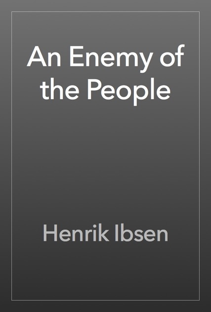 an enemy of the people by Immediately download the an enemy of the people summary, chapter-by-chapter analysis, book notes, essays, quotes, character descriptions, lesson arthur miller is one of the major dramatists of the twentieth century he has earned this reputation during a more than sixty-year career in which he.