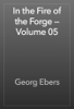 Georg Ebers - In the Fire of the Forge — Volume 05 artwork