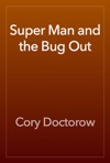 Super Man And The Bug Out