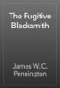 James W. C. Pennington - The Fugitive Blacksmith artwork