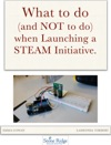 What To Do And NOT To Do When Launching A STEAM Initiative