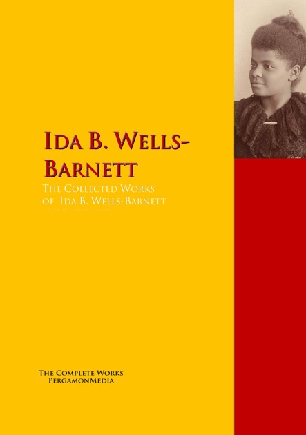 essays on ida b wells barnett Ida b wells ida b wells ida b wells-barnett ida b wells-barnett is first among many she was a civil servant and fought injustices amongst the black community she was a civil servant and fought injustices amongst the black community.