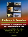 Partners In Freedom Contributions Of The Langley Research Center To U S Military Aircraft Of The 1990s - Harrier C-17 FA-18 A-10 F-111 A-6 EA-6B F-14 X-29 C-130 F-16 F-22 F-15 B-2