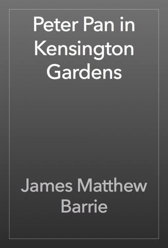 James Matthew Barrie - Peter Pan in Kensington Gardens