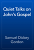 Samuel Dickey Gordon - Quiet Talks on John's Gospel artwork
