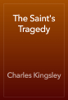 Charles Kingsley - The Saint's Tragedy artwork