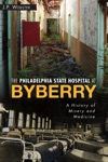 The Philadelphia State Hospital At Byberry A History Of Misery And Medicine