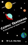 Cosmic Seasoning A Collection Of Short Stories