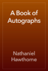 Nathaniel Hawthorne - A Book of Autographs artwork