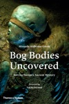 Bog Bodies Uncovered Solving Europes Ancient Mystery