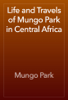 Mungo Park - Life and Travels of Mungo Park in Central Africa artwork