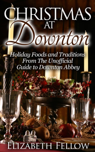 Christmas at Downton: Holiday Foods and Traditions from the Unofficial Guide to Downton Abbey Copertina del libro