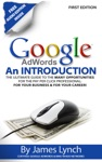 Google Adwords An Introduction  The Ulitimate Guide To The Many Opportunities For The Pay Per Click Professional For Your Business  For Your Career