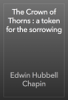 Edwin Hubbell Chapin - The Crown of Thorns : a token for the sorrowing artwork